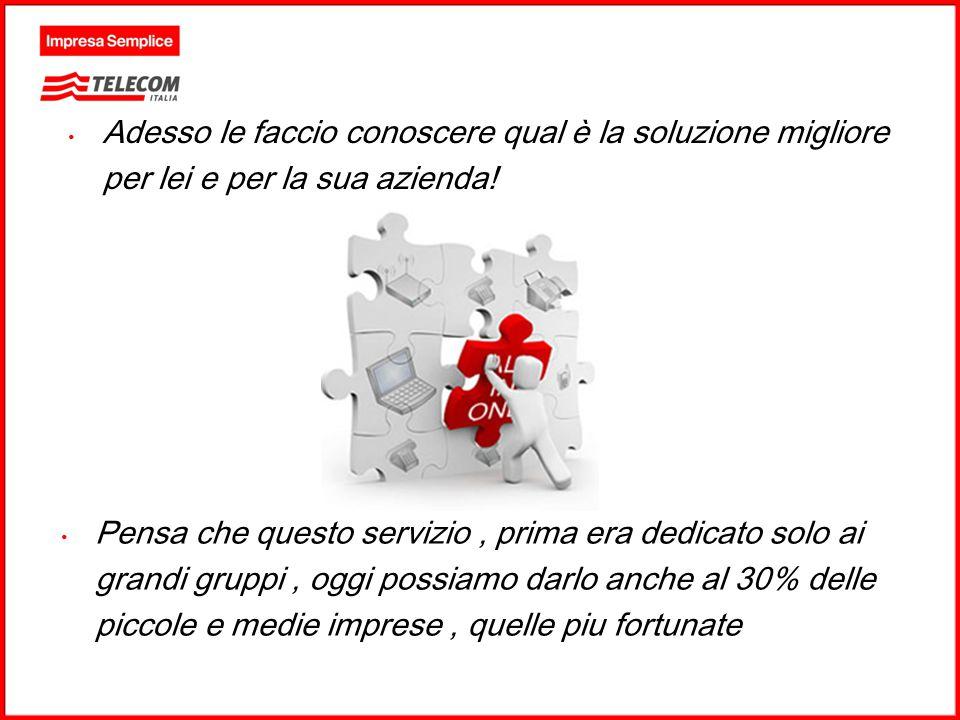 GRUPPO TELECOM ITALIA Adesso le faccio conoscere qual è la soluzione migliore per lei e per la sua azienda! Pensa che questo servizio, prima era dedic