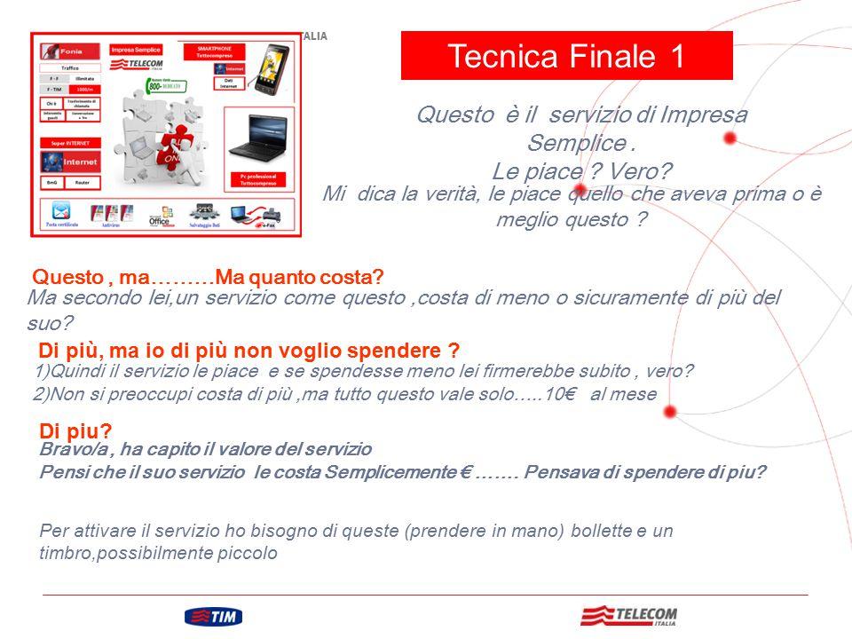 GRUPPO TELECOM ITALIA Tecnica Finale 1 Questo è il servizio di Impresa Semplice. Le piace ? Vero? Mi dica la verità, le piace quello che aveva prima o