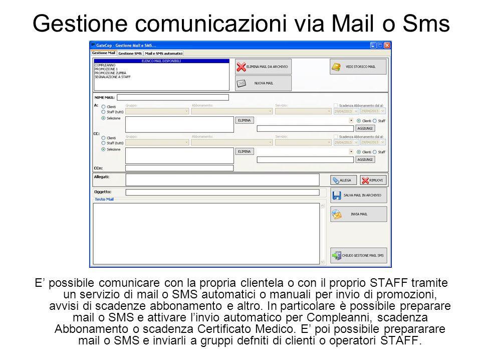 Gestione comunicazioni via Mail o Sms E' possibile comunicare con la propria clientela o con il proprio STAFF tramite un servizio di mail o SMS automatici o manuali per invio di promozioni, avvisi di scadenze abbonamento e altro.