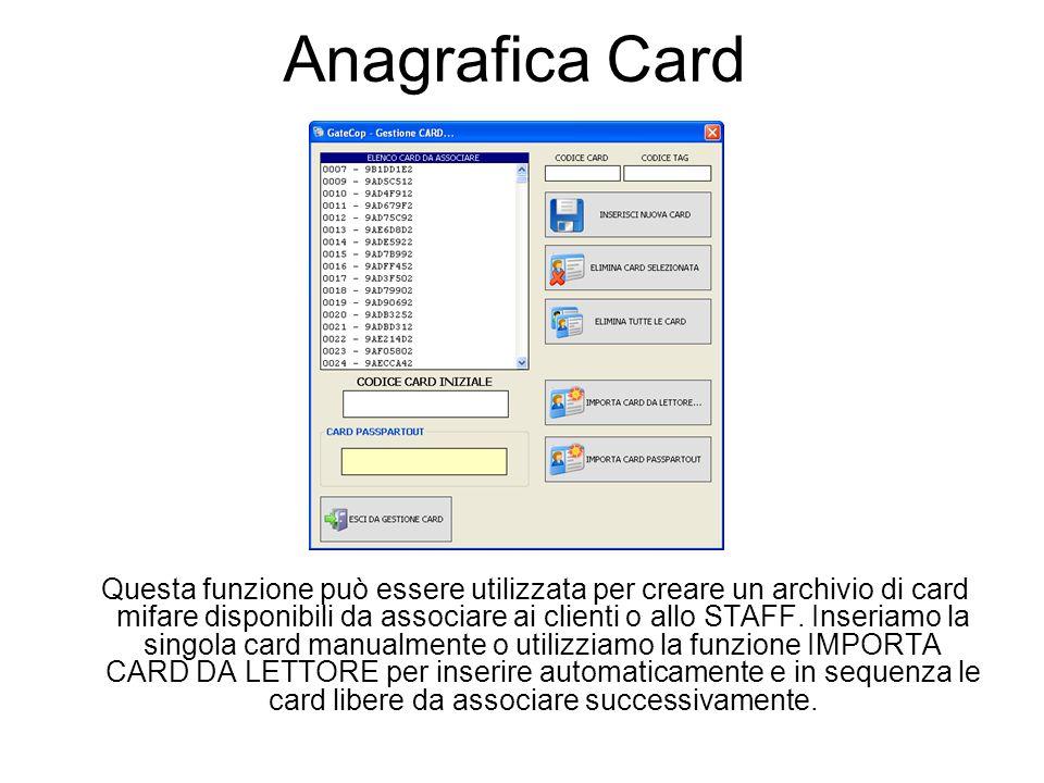 Anagrafica Card Questa funzione può essere utilizzata per creare un archivio di card mifare disponibili da associare ai clienti o allo STAFF.