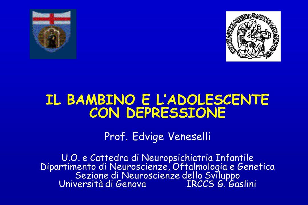 IL BAMBINO E L'ADOLESCENTE CON DEPRESSIONE Prof. Edvige Veneselli U.O. e Cattedra di Neuropsichiatria Infantile Dipartimento di Neuroscienze, Oftalmol