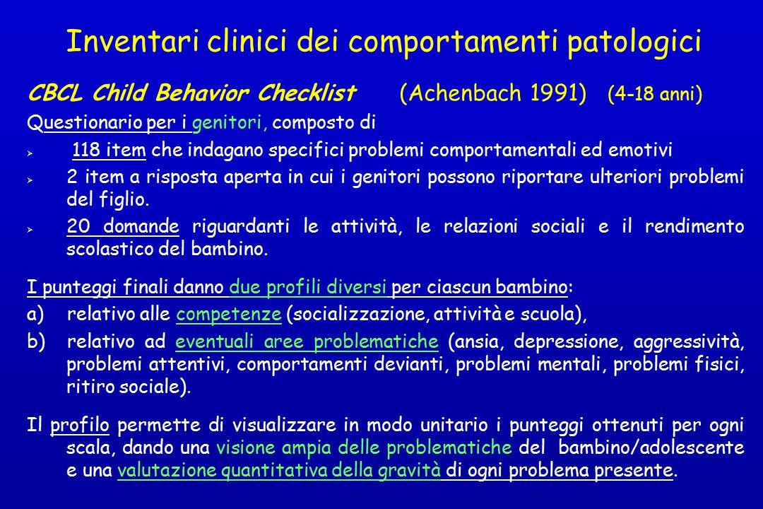 Inventari clinici dei comportamenti patologici CBCL Child Behavior Checklist (Achenbach 1991) (4-18 anni) Questionario per i genitori, composto di  1
