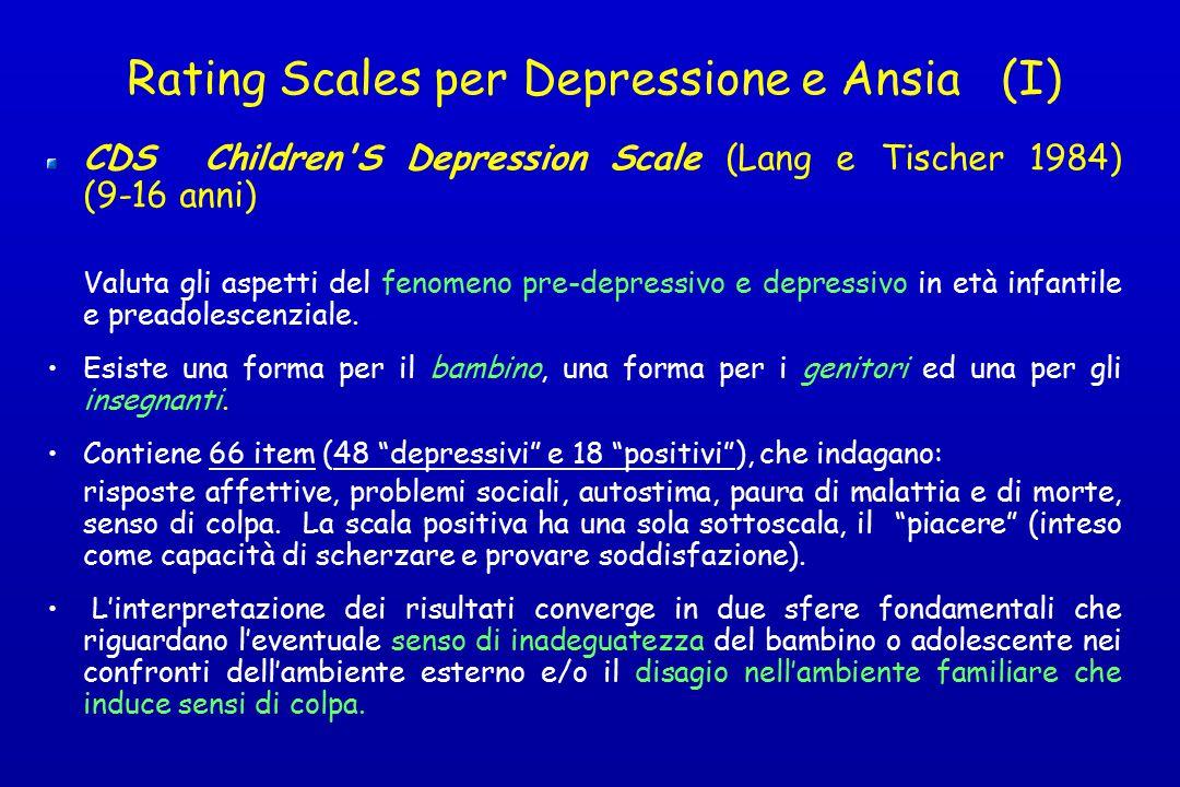 Rating Scales per Depressione e Ansia (I) CDS Children'S Depression Scale (Lang e Tischer 1984) (9-16 anni) Valuta gli aspetti del fenomeno pre-depres