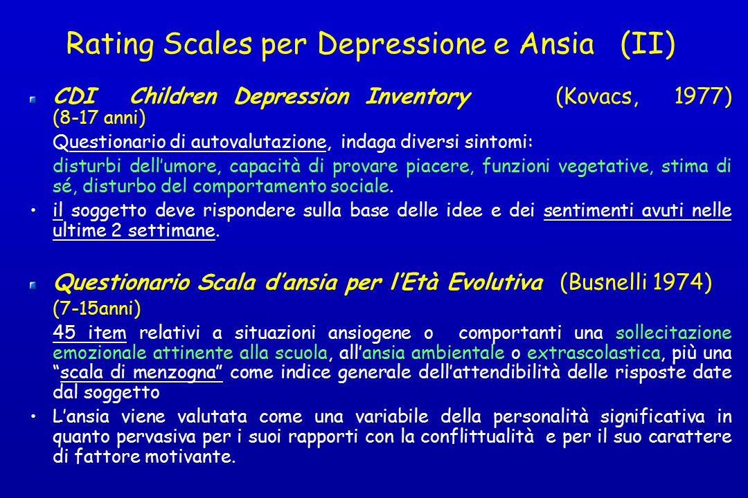 Rating Scales per Depressione e Ansia (II) CDI Children Depression Inventory (Kovacs, 1977) (8-17 anni) Questionario di autovalutazione, indaga divers