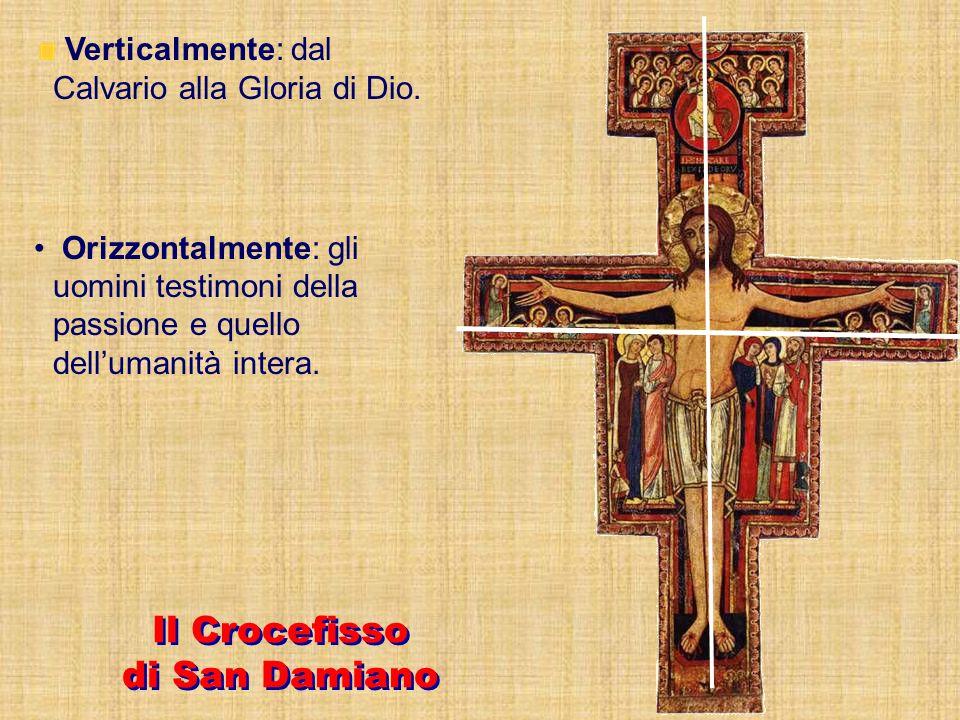 Verticalmente: dal Calvario alla Gloria di Dio. Il Crocefisso di San Damiano Il Crocefisso di San Damiano Orizzontalmente: gli uomini testimoni della