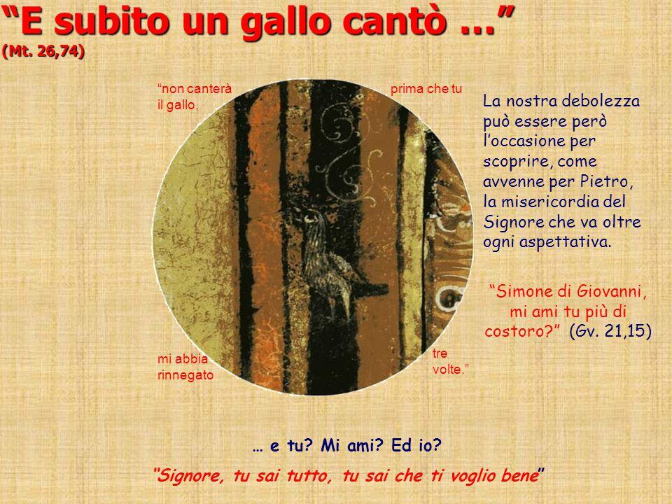 """""""E subito un gallo cantò …"""" (Mt. 26,74) La nostra debolezza può essere però l'occasione per scoprire, come avvenne per Pietro, la misericordia del Sig"""