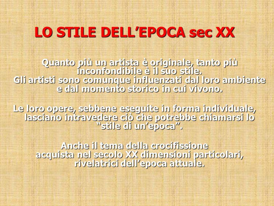 LO STILE DELL'EPOCA sec XX Quanto più un artista è originale, tanto più inconfondibile è il suo stile. Gli artisti sono comunque influenzati dal loro