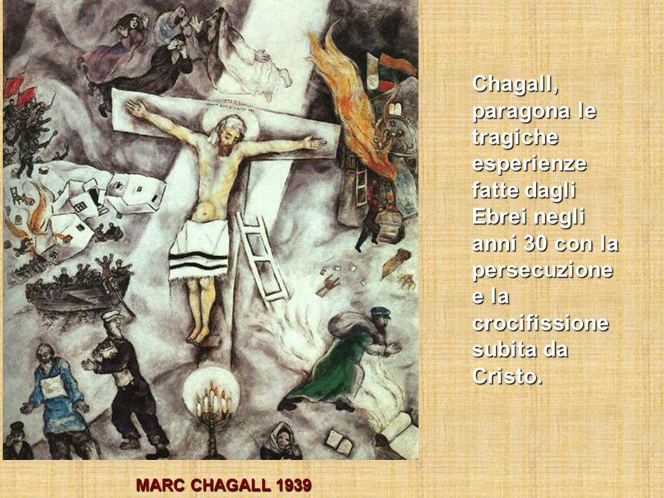 Chagall, paragona le tragiche esperienze fatte dagli Ebrei negli anni 30 con la persecuzione e la crocifissione subita da Cristo. MARC CHAGALL 1939