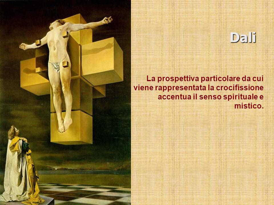 Dali La prospettiva particolare da cui viene rappresentata la crocifissione accentua il senso spirituale e mistico.