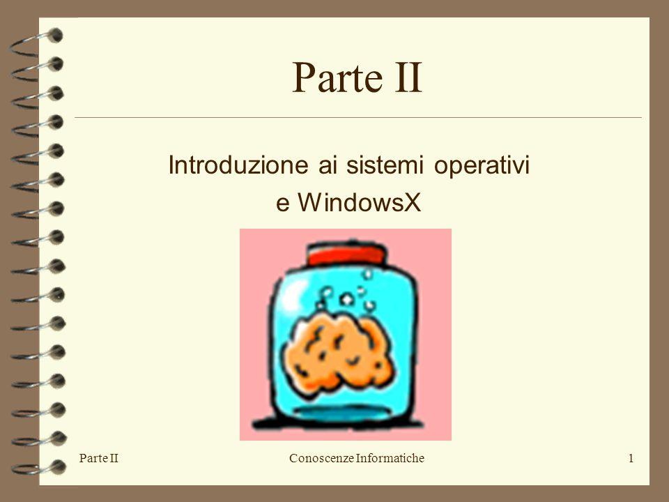 Parte IIConoscenze Informatiche1 Introduzione ai sistemi operativi e WindowsX Parte II