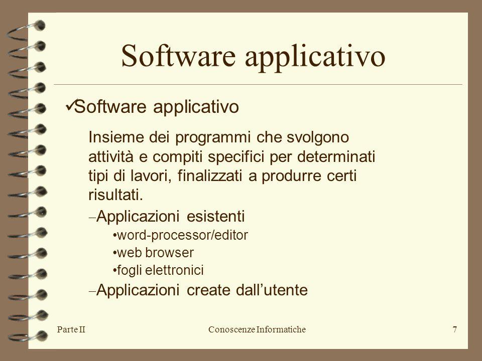 Parte IIConoscenze Informatiche7 Software applicativo Insieme dei programmi che svolgono attività e compiti specifici per determinati tipi di lavori,