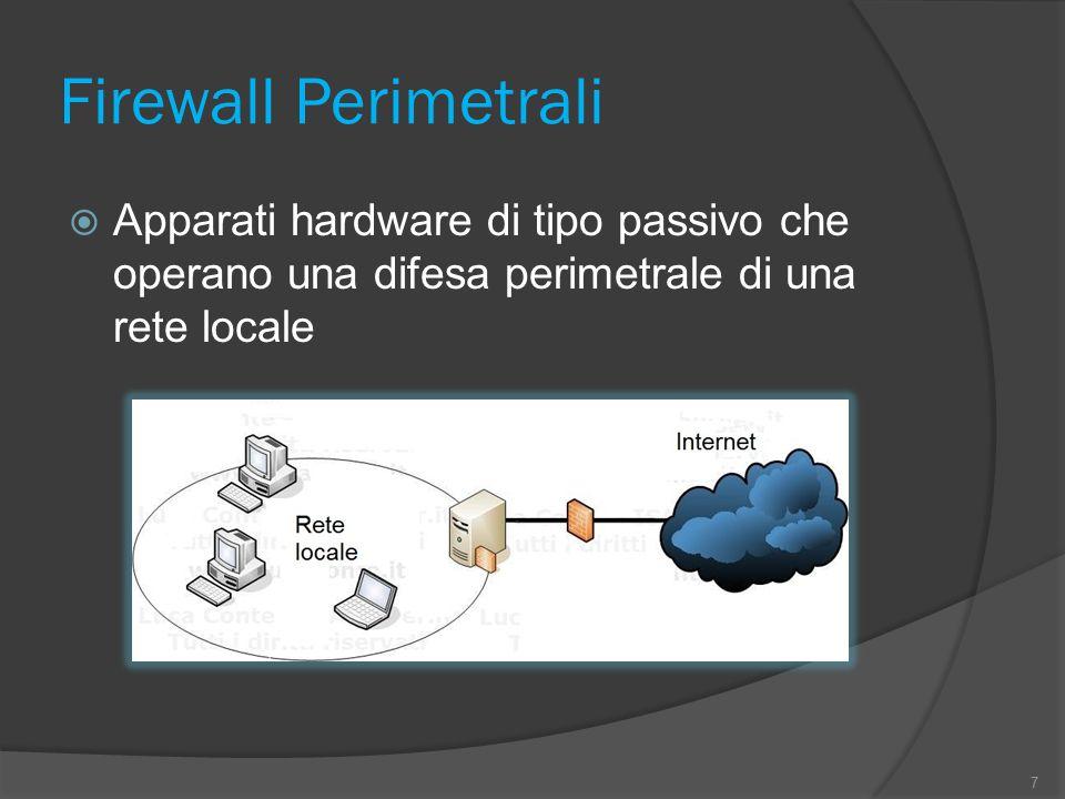 Firewall Perimetrali  Apparati hardware di tipo passivo che operano una difesa perimetrale di una rete locale 7