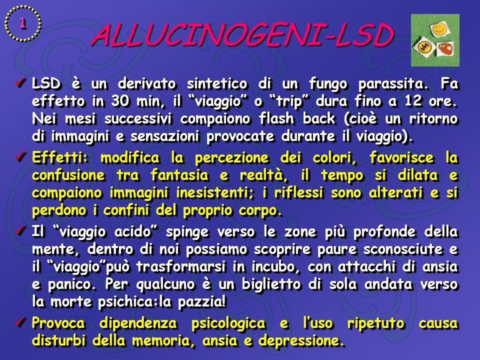 """ALLUCINOGENI-LSD LSD è un derivato sintetico di un fungo parassita. Fa effetto in 30 min, il """"viaggio"""" o """"trip"""" dura fino a 12 ore. Nei mesi successiv"""