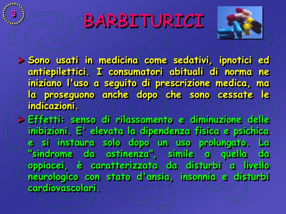 BARBITURICIBARBITURICI  Sono usati in medicina come sedativi, ipnotici ed antiepilettici. I consumatori abituali di norma ne iniziano l'uso a seguito
