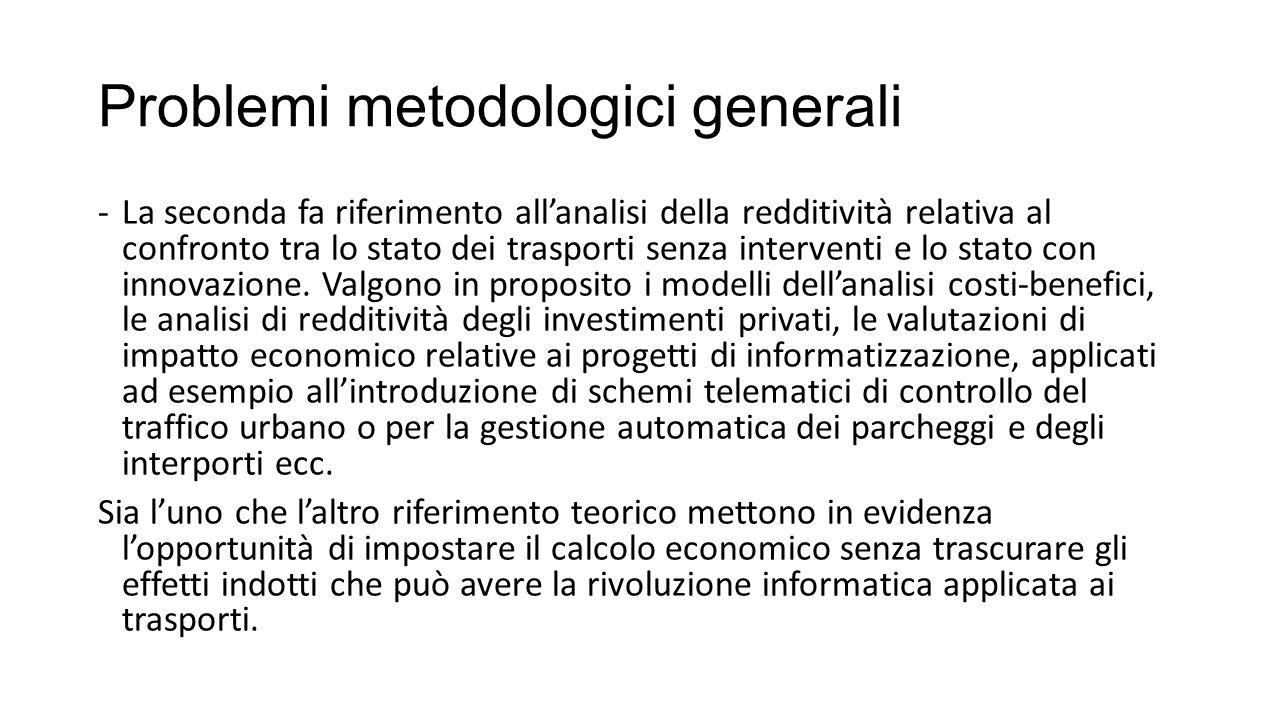 Problemi metodologici generali -La seconda fa riferimento all'analisi della redditività relativa al confronto tra lo stato dei trasporti senza interventi e lo stato con innovazione.