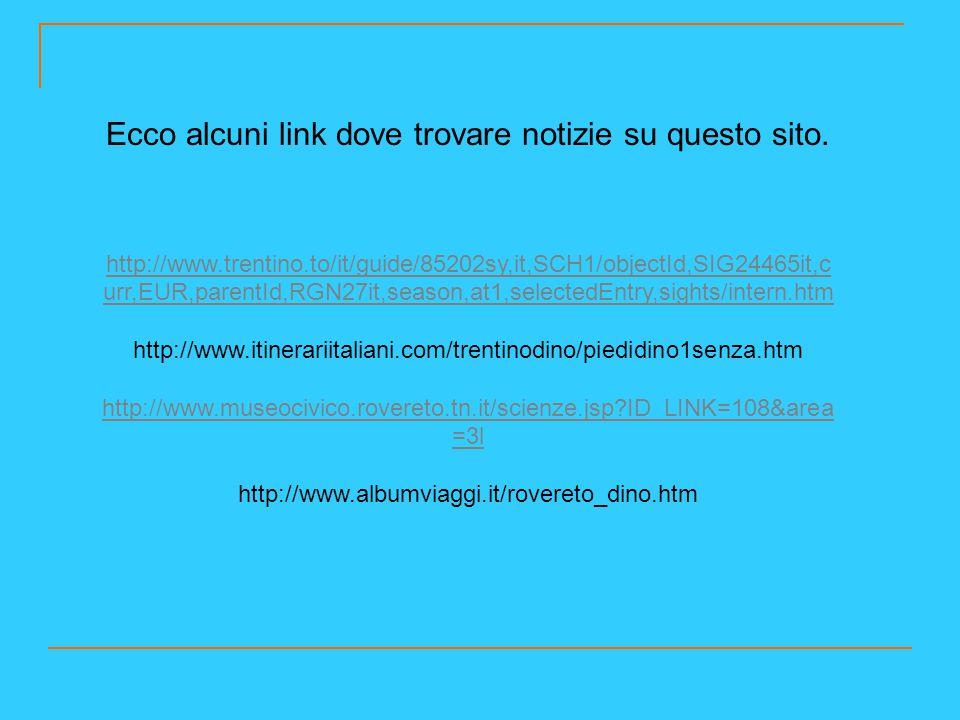 Ecco alcuni link dove trovare notizie su questo sito. http://www.trentino.to/it/guide/85202sy,it,SCH1/objectId,SIG24465it,c urr,EUR,parentId,RGN27it,s