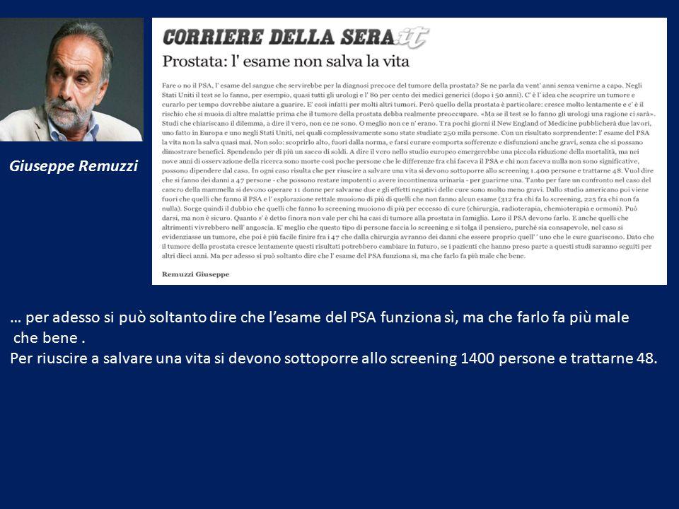 Giuseppe Remuzzi … per adesso si può soltanto dire che l'esame del PSA funziona sì, ma che farlo fa più male che bene. Per riuscire a salvare una vita