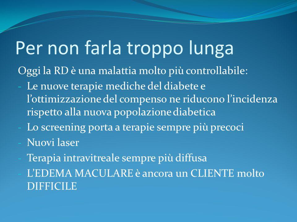 Per non farla troppo lunga Oggi la RD è una malattia molto più controllabile: - Le nuove terapie mediche del diabete e l'ottimizzazione del compenso n