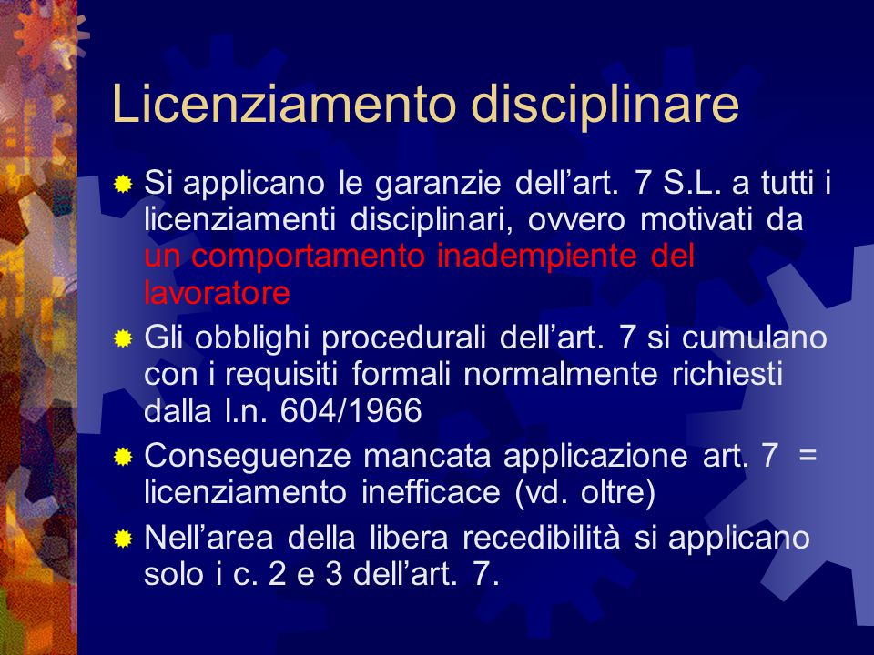 Licenziamento disciplinare  Si applicano le garanzie dell'art. 7 S.L. a tutti i licenziamenti disciplinari, ovvero motivati da un comportamento inade