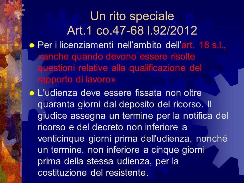 Un rito speciale Art.1 co.47-68 l.92/2012  Per i licenziamenti nell'ambito dell'art. 18 s.l., «anche quando devono essere risolte questioni relative