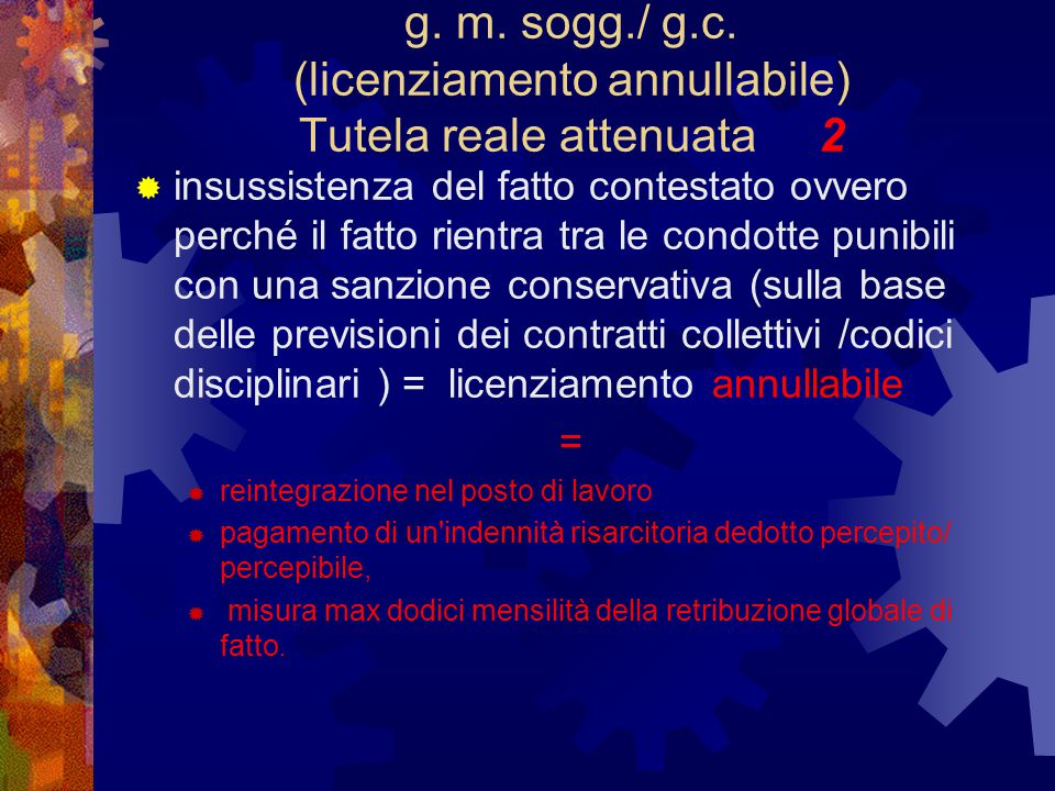 g. m. sogg./ g.c. (licenziamento annullabile) Tutela reale attenuata 2  insussistenza del fatto contestato ovvero perché il fatto rientra tra le cond