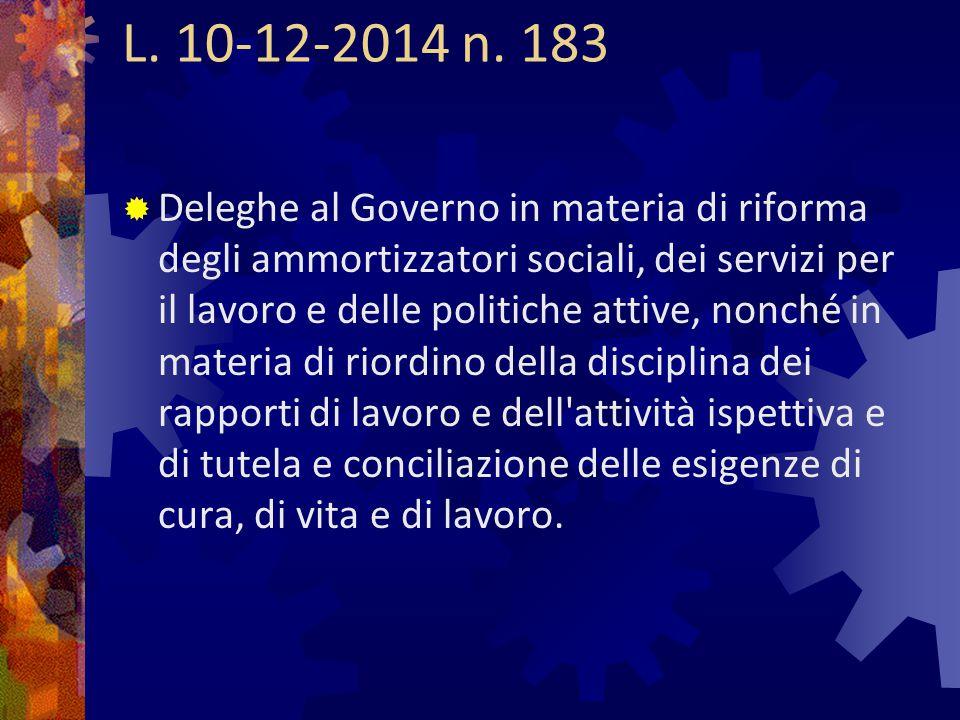 L. 10-12-2014 n. 183  Deleghe al Governo in materia di riforma degli ammortizzatori sociali, dei servizi per il lavoro e delle politiche attive, nonc