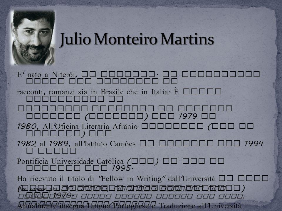 E ' nato a Niterói, in Brasile. Ha pubblicato libri tra raccolte di racconti, romanzi sia in Brasile che in Italia. È stato professore di scrittura cr