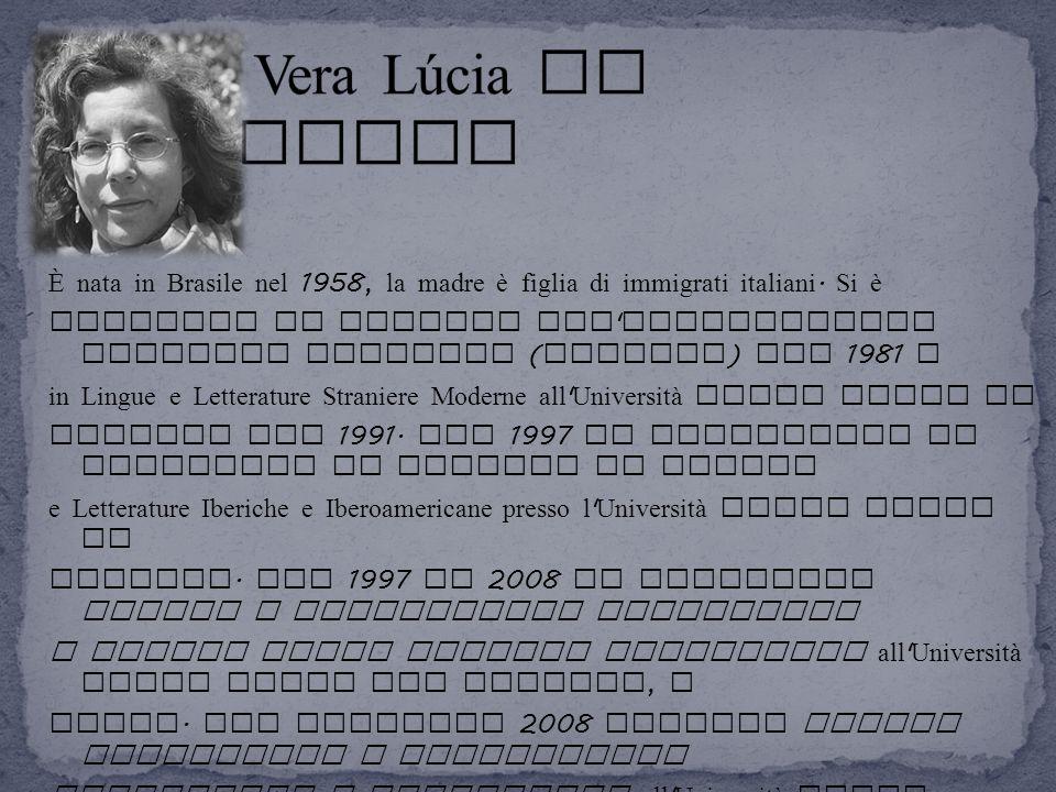 È nata in Brasile nel 1958, la madre è figlia di immigrati italiani. Si è laureata in Lettere all ' Universidade Estadual Paulista ( Brasile ) nel 198