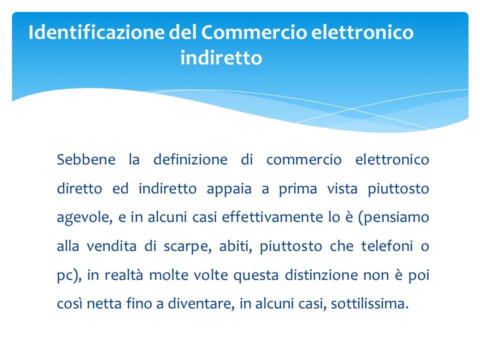 Sebbene la definizione di commercio elettronico diretto ed indiretto appaia a prima vista piuttosto agevole, e in alcuni casi effettivamente lo è (pen