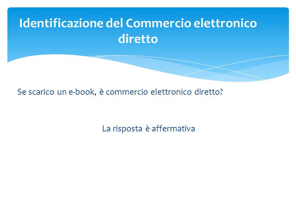 Se scarico un e-book, è commercio elettronico diretto? La risposta è affermativa Identificazione del Commercio elettronico diretto