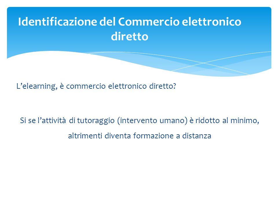 L'elearning, è commercio elettronico diretto? Si se l'attività di tutoraggio (intervento umano) è ridotto al minimo, altrimenti diventa formazione a d