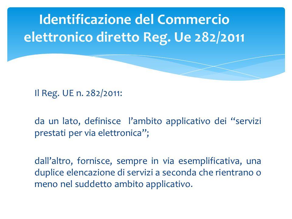 Il Reg. UE n. 282/2011: da un lato, definisce l'ambito applicativo dei ''servizi prestati per via elettronica''; dall'altro, fornisce, sempre in via e