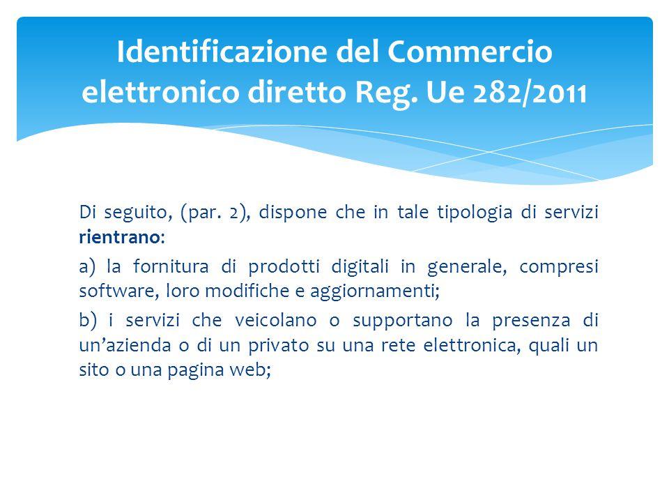 Di seguito, (par. 2), dispone che in tale tipologia di servizi rientrano: a) la fornitura di prodotti digitali in generale, compresi software, loro mo