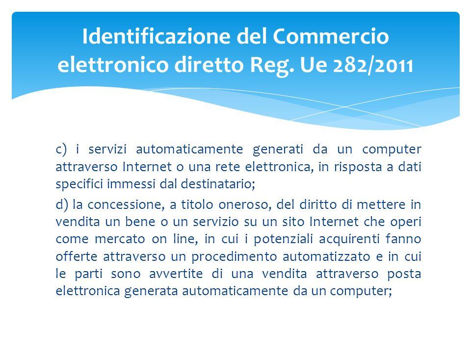 c) i servizi automaticamente generati da un computer attraverso Internet o una rete elettronica, in risposta a dati specifici immessi dal destinatario