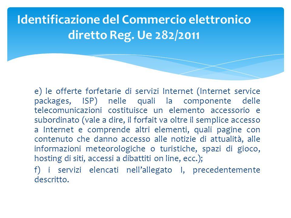 e) le offerte forfetarie di servizi Internet (Internet service packages, ISP) nelle quali la componente delle telecomunicazioni costituisce un element