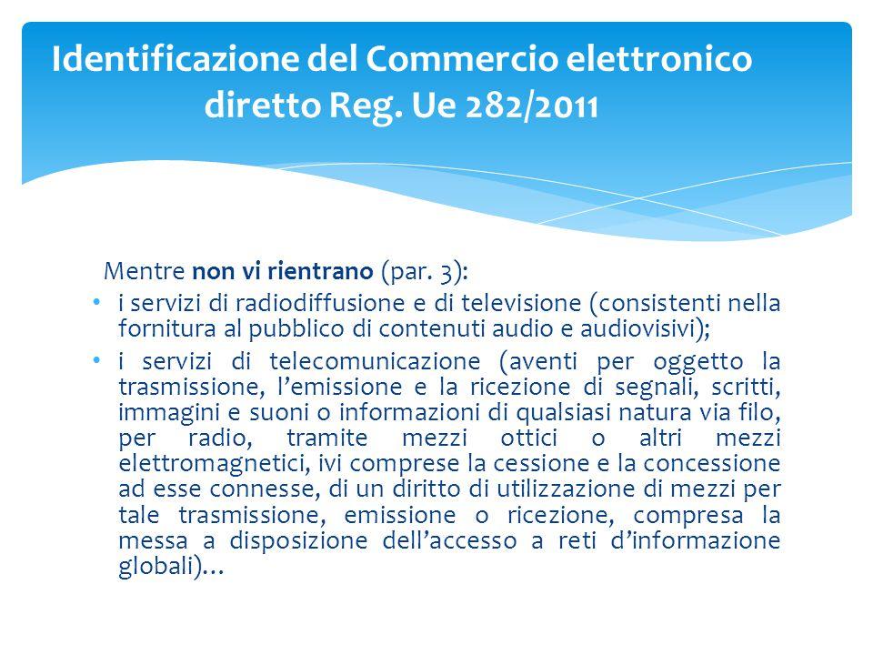 Mentre non vi rientrano (par. 3): i servizi di radiodiffusione e di televisione (consistenti nella fornitura al pubblico di contenuti audio e audiovis