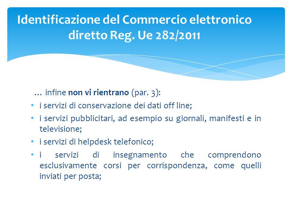 … infine non vi rientrano (par. 3): i servizi di conservazione dei dati off line; i servizi pubblicitari, ad esempio su giornali, manifesti e in telev