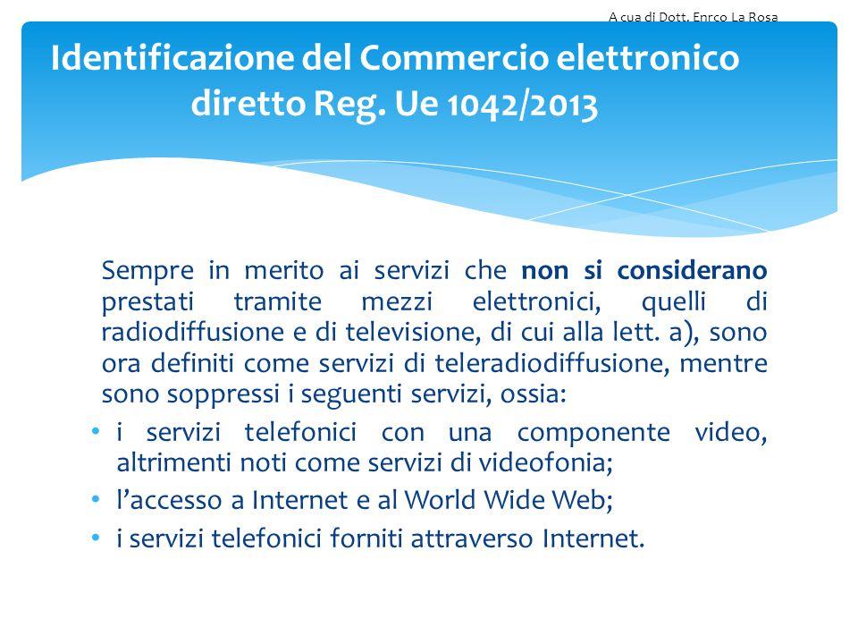 Sempre in merito ai servizi che non si considerano prestati tramite mezzi elettronici, quelli di radiodiffusione e di televisione, di cui alla lett. a