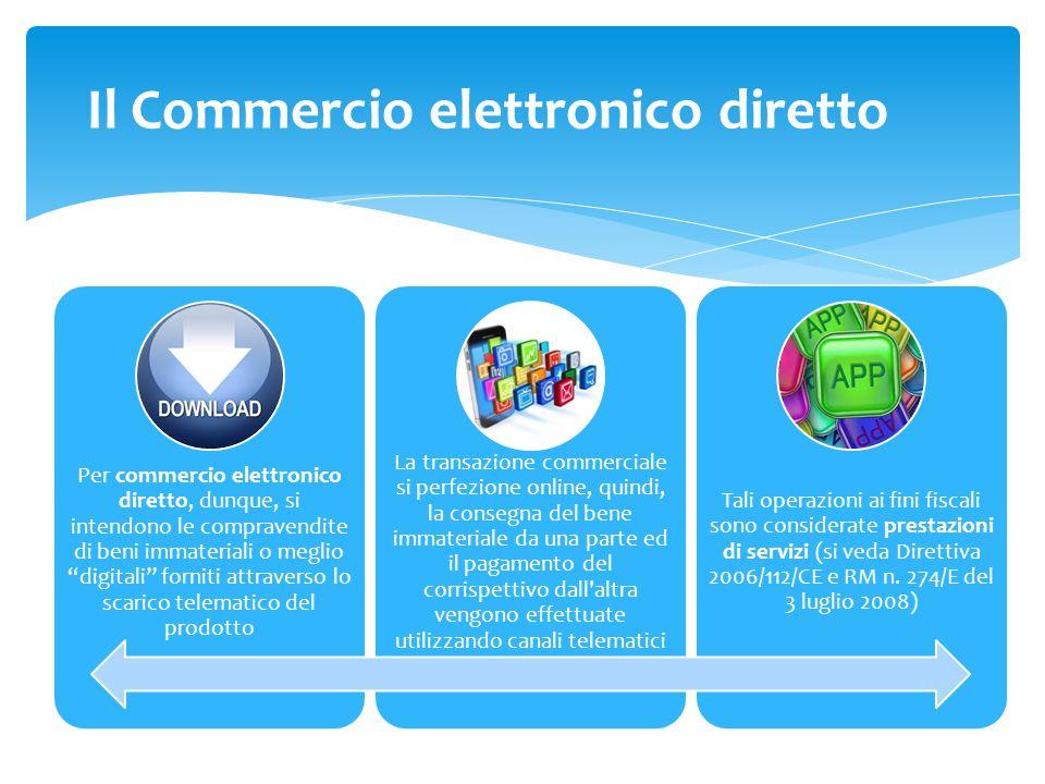 """Per commercio elettronico diretto, dunque, si intendono le compravendite di beni immateriali o meglio """"digitali"""" forniti attraverso lo scarico telemat"""