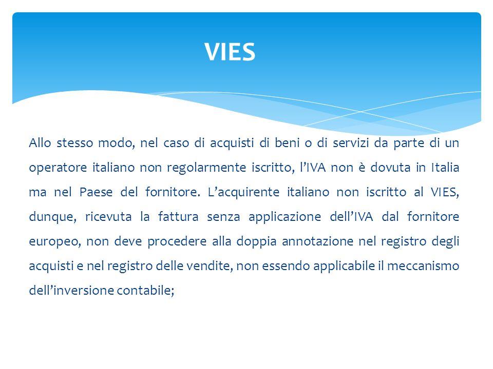 Allo stesso modo, nel caso di acquisti di beni o di servizi da parte di un operatore italiano non regolarmente iscritto, l'IVA non è dovuta in Italia ma nel Paese del fornitore.
