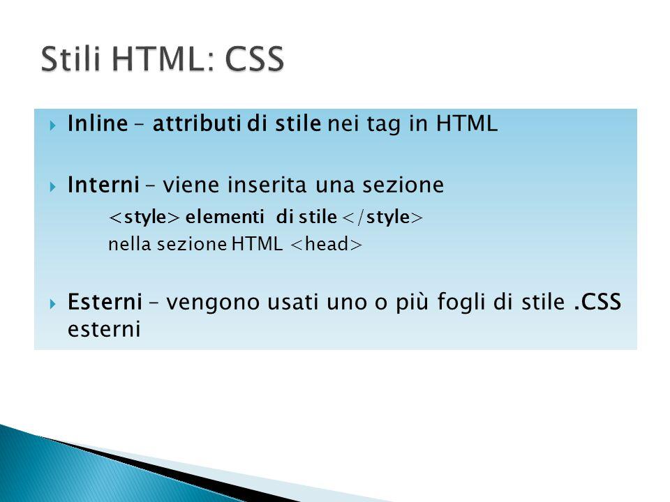  Inline – attributi di stile nei tag in HTML  Interni – viene inserita una sezione elementi di stile nella sezione HTML  Esterni – vengono usati un