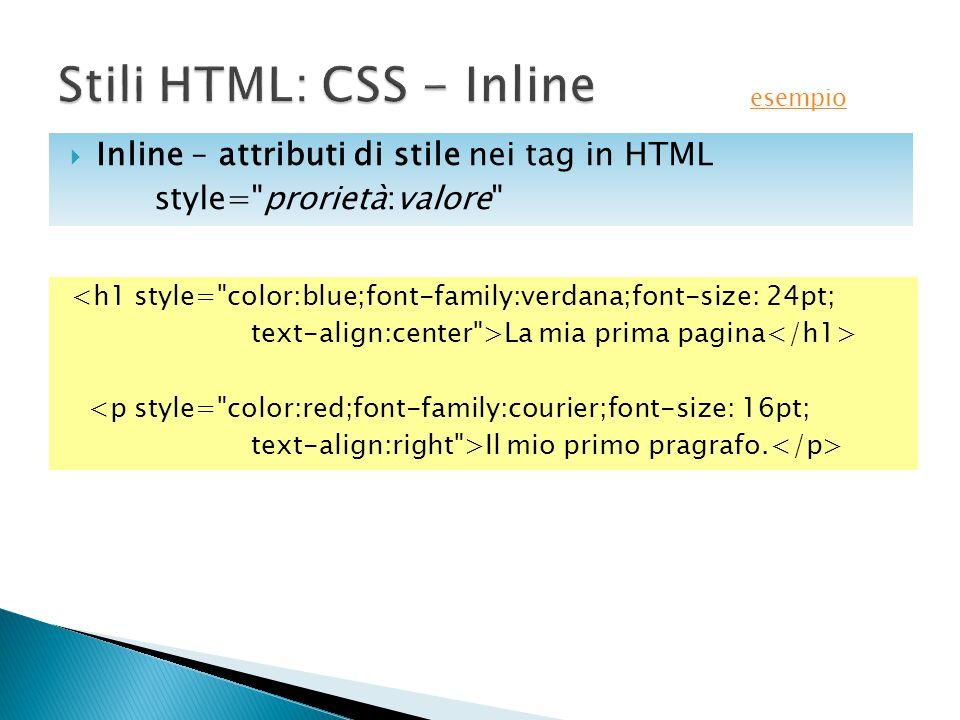 <h1 style= color:blue;font-family:verdana;font-size: 24pt; text-align:center >La mia prima pagina <p style= color:red;font-family:courier;font-size: 16pt; text-align:right >Il mio primo pragrafo.