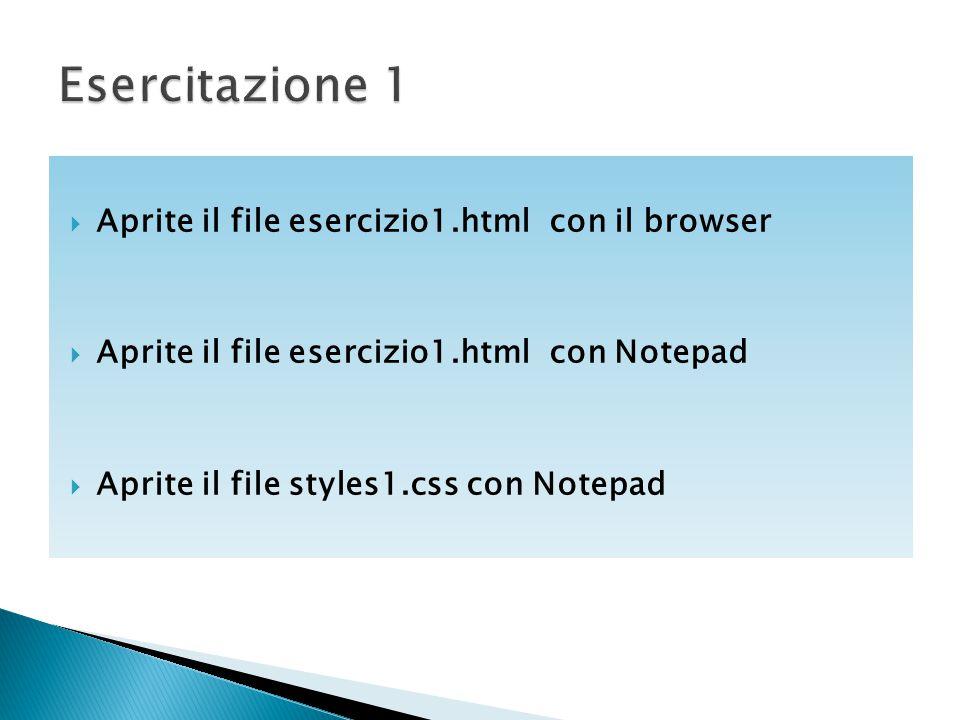  Aprite il file esercizio1.html con il browser  Aprite il file esercizio1.html con Notepad  Aprite il file styles1.css con Notepad