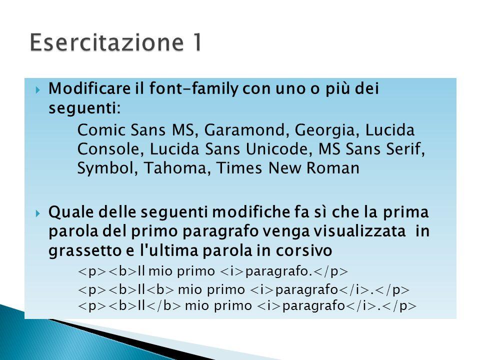 Modificare il font-family con uno o più dei seguenti: Comic Sans MS, Garamond, Georgia, Lucida Console, Lucida Sans Unicode, MS Sans Serif, Symbol,