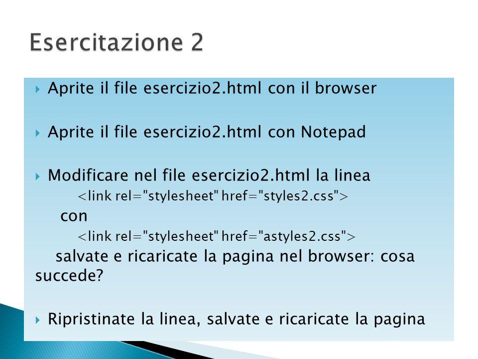  Aprite il file esercizio2.html con il browser  Aprite il file esercizio2.html con Notepad  Modificare nel file esercizio2.html la linea con salvat