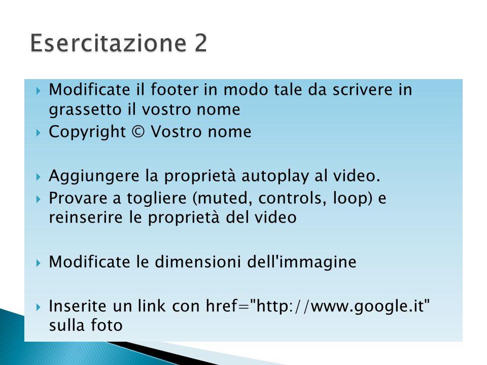  Modificate il footer in modo tale da scrivere in grassetto il vostro nome  Copyright © Vostro nome  Aggiungere la proprietà autoplay al video.  P