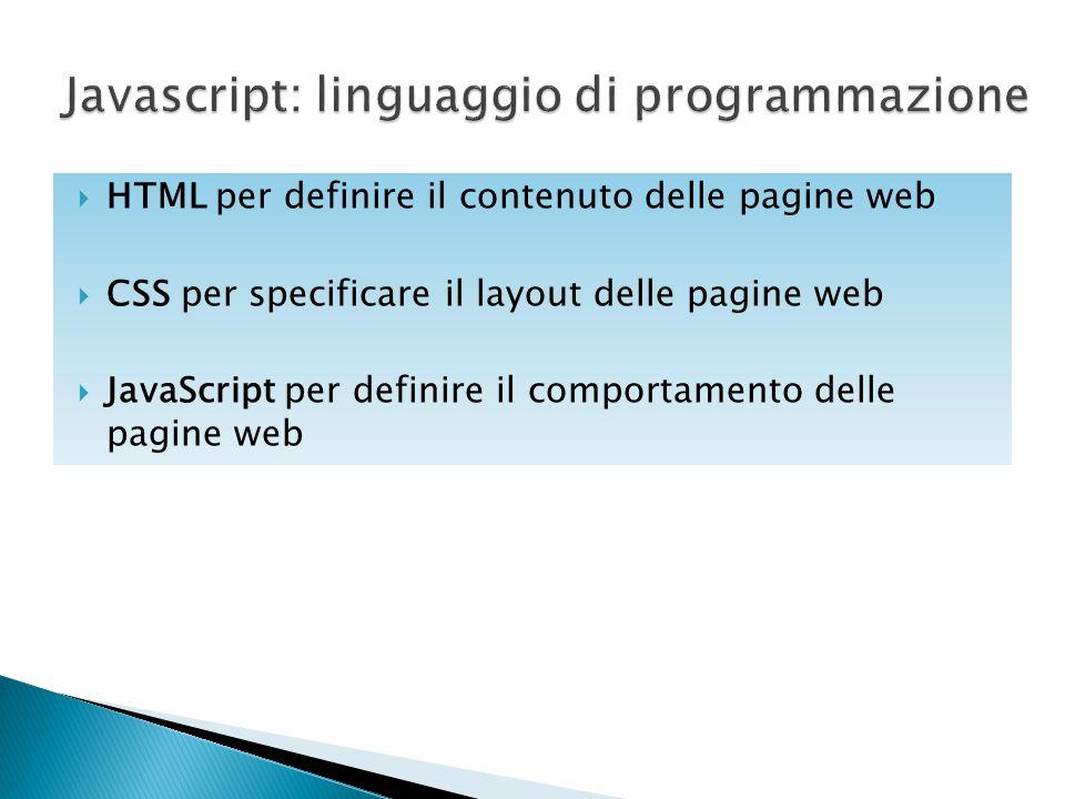  HTML per definire il contenuto delle pagine web  CSS per specificare il layout delle pagine web  JavaScript per definire il comportamento delle pa