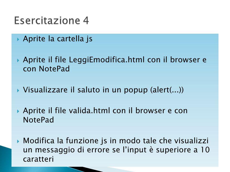  Aprite la cartella js  Aprite il file LeggiEmodifica.html con il browser e con NotePad  Visualizzare il saluto in un popup (alert(...))  Aprite i