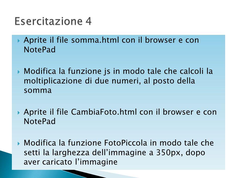  Aprite il file somma.html con il browser e con NotePad  Modifica la funzione js in modo tale che calcoli la moltiplicazione di due numeri, al posto