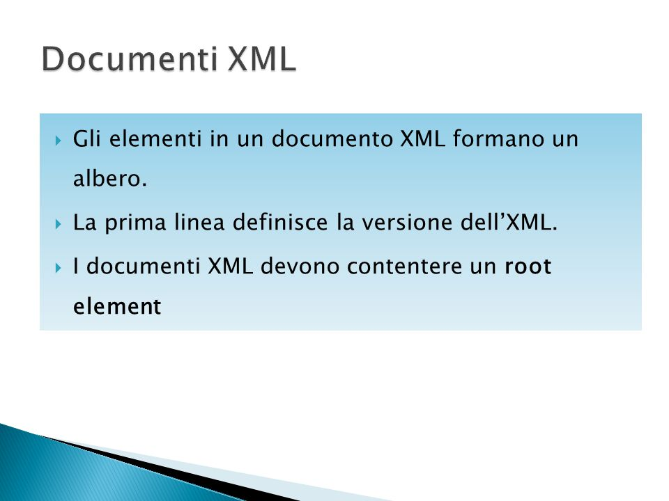  Gli elementi in un documento XML formano un albero.  La prima linea definisce la versione dell'XML.  I documenti XML devono contentere un root ele
